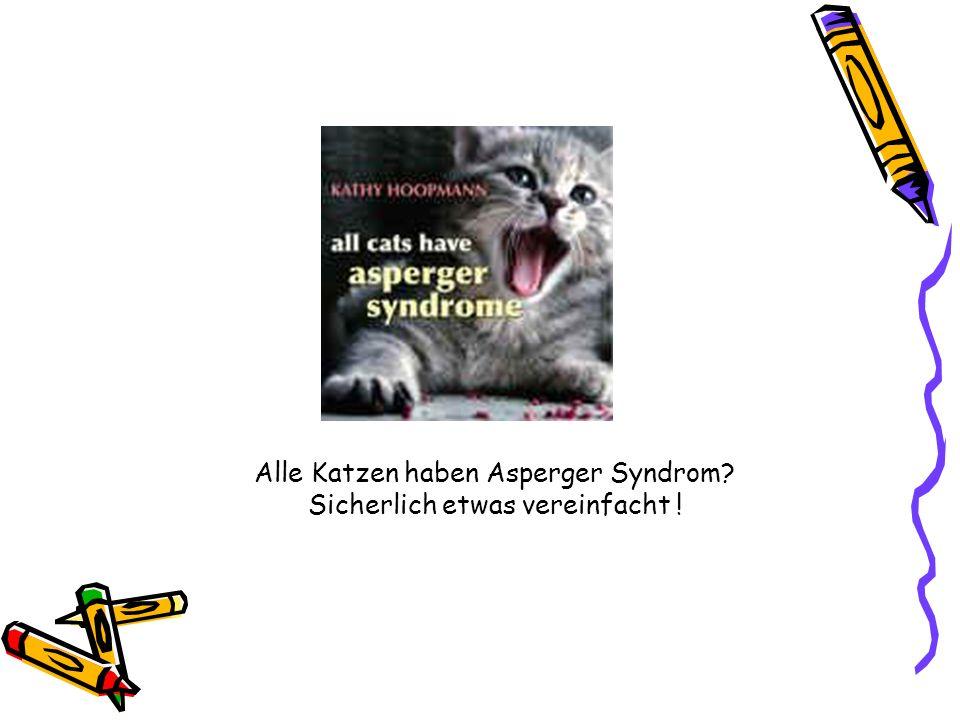 Alle Katzen haben Asperger Syndrom? Sicherlich etwas vereinfacht !