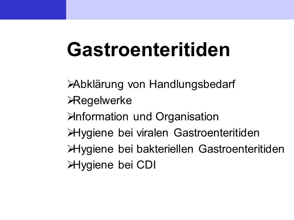 Gastroenteritiden Abklärung von Handlungsbedarf Regelwerke Information und Organisation Hygiene bei viralen Gastroenteritiden Hygiene bei bakteriellen Gastroenteritiden Hygiene bei CDI