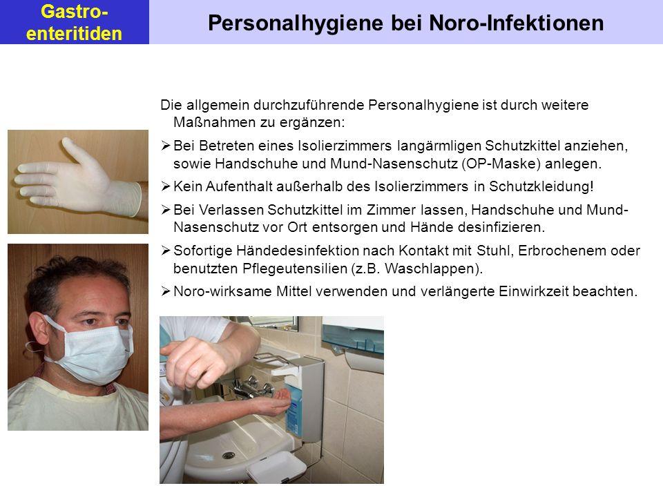 Die allgemein durchzuführende Personalhygiene ist durch weitere Maßnahmen zu ergänzen: Bei Betreten eines Isolierzimmers langärmligen Schutzkittel anziehen, sowie Handschuhe und Mund-Nasenschutz (OP-Maske) anlegen.