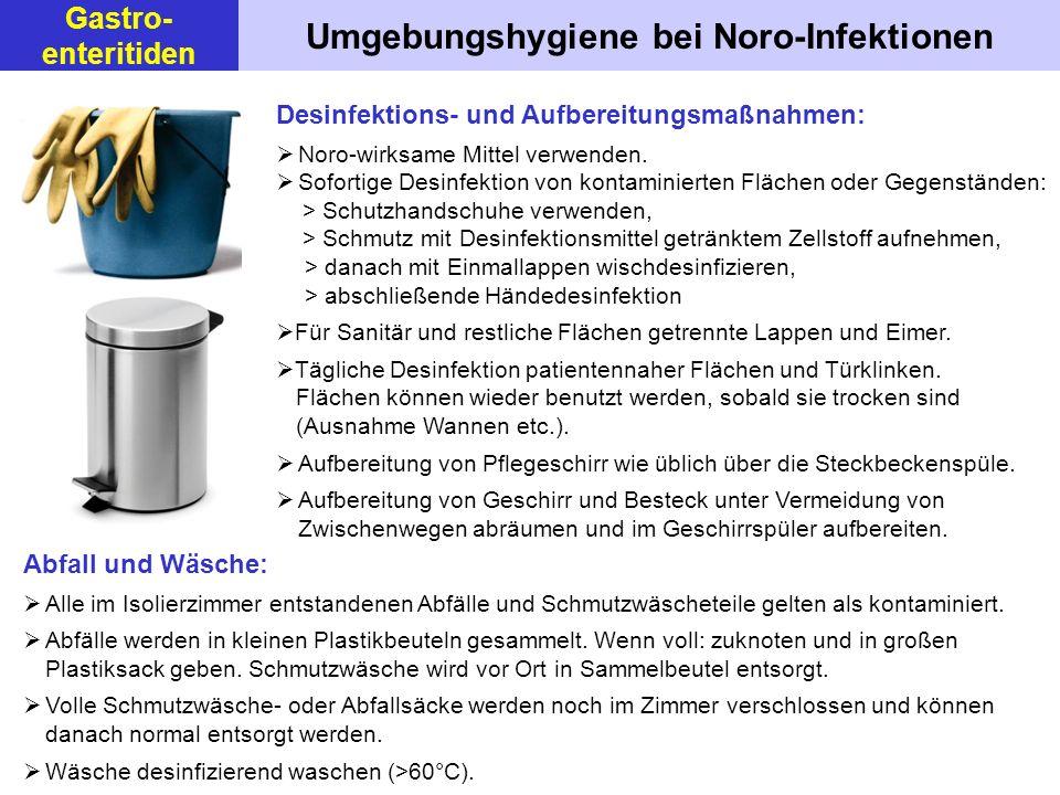 Umgebungshygiene bei Noro-Infektionen Desinfektions- und Aufbereitungsmaßnahmen: Noro-wirksame Mittel verwenden. Sofortige Desinfektion von kontaminie