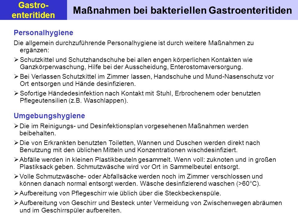 Maßnahmen bei bakteriellen Gastroenteritiden Personalhygiene Die allgemein durchzuführende Personalhygiene ist durch weitere Maßnahmen zu ergänzen: Sc