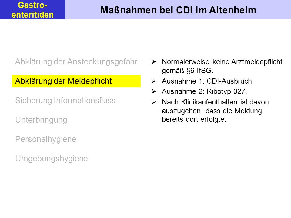 Maßnahmen bei CDI im Altenheim Gastro- enteritiden Normalerweise keine Arztmeldepflicht gemäß §6 IfSG. Ausnahme 1: CDI-Ausbruch. Ausnahme 2: Ribotyp 0