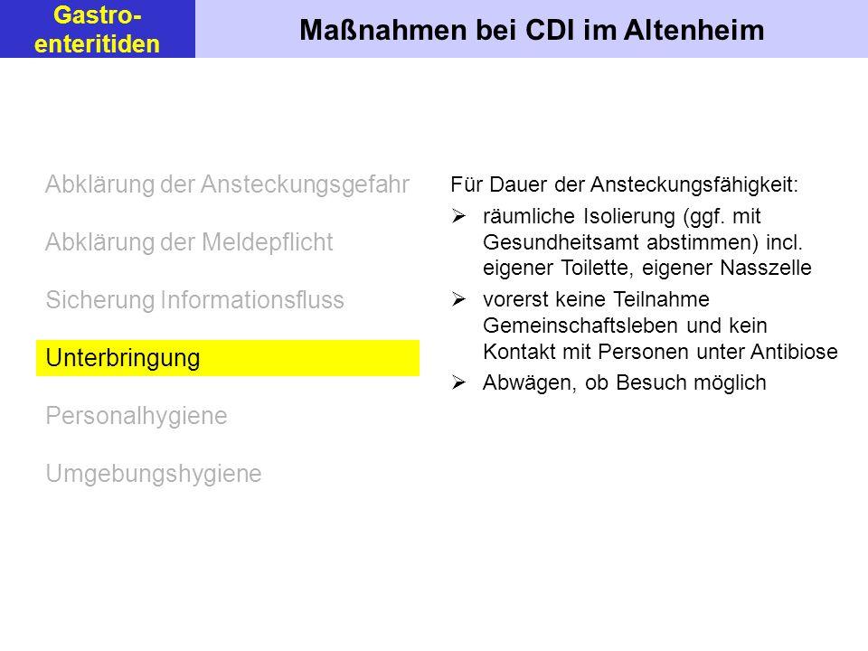 Maßnahmen bei CDI im Altenheim Gastro- enteritiden Für Dauer der Ansteckungsfähigkeit: räumliche Isolierung (ggf. mit Gesundheitsamt abstimmen) incl.