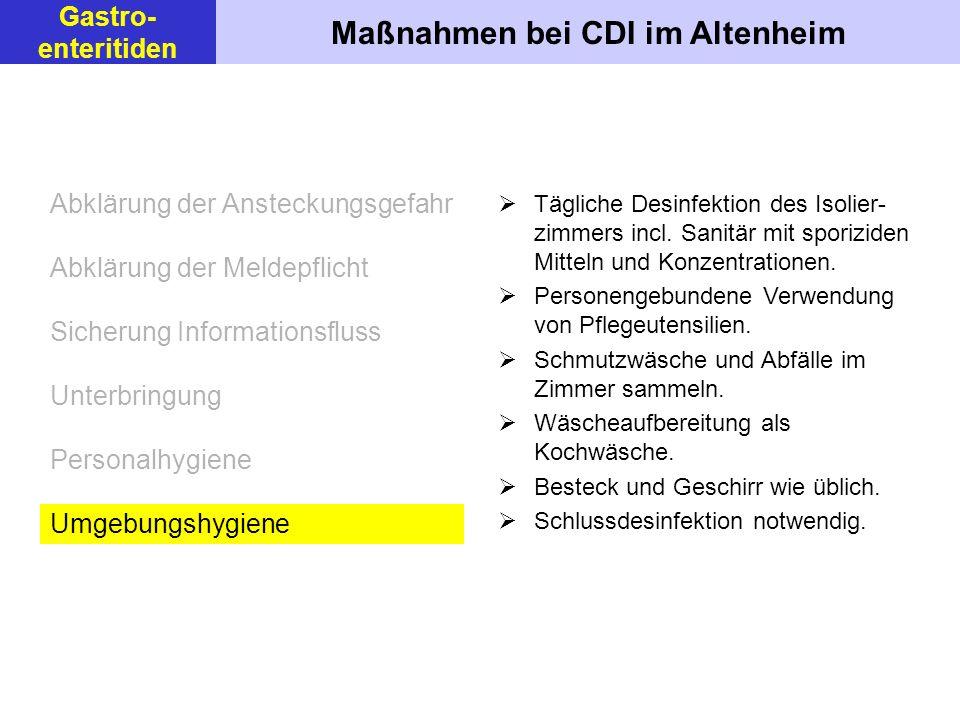 Maßnahmen bei CDI im Altenheim Gastro- enteritiden Tägliche Desinfektion des Isolier- zimmers incl. Sanitär mit sporiziden Mitteln und Konzentrationen