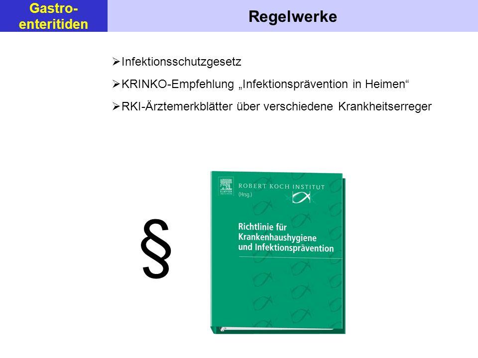 Regelwerke Infektionsschutzgesetz KRINKO-Empfehlung Infektionsprävention in Heimen RKI-Ärztemerkblätter über verschiedene Krankheitserreger § Gastro- enteritiden