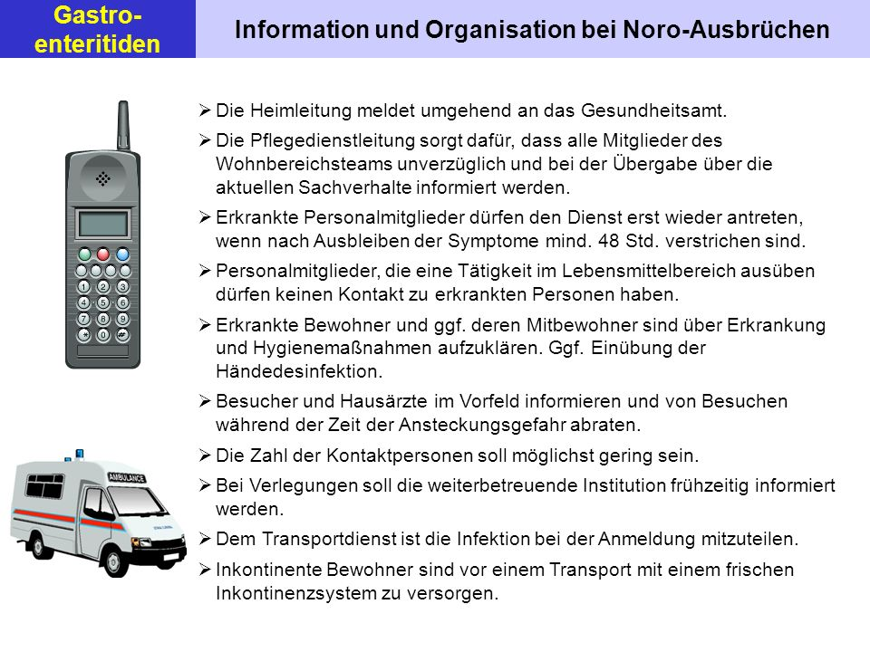 Information und Organisation bei Noro-Ausbrüchen Die Heimleitung meldet umgehend an das Gesundheitsamt. Die Pflegedienstleitung sorgt dafür, dass alle