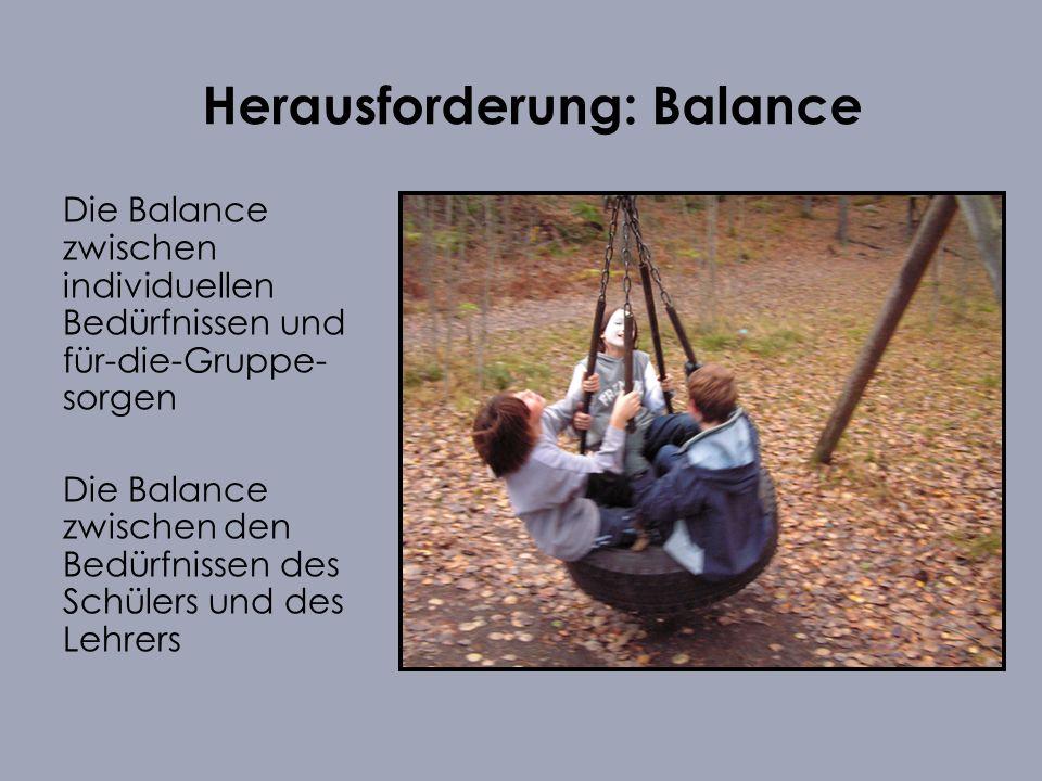 Herausforderung: Balance Die Balance zwischen individuellen Bedürfnissen und für-die-Gruppe- sorgen Die Balance zwischen den Bedürfnissen des Schülers