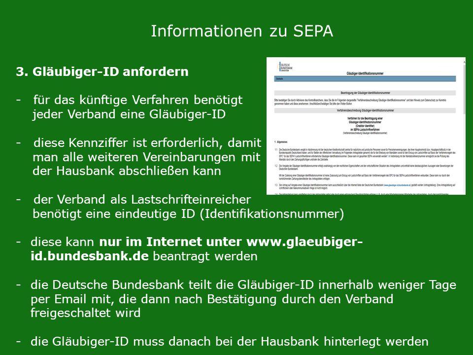 Informationen zu SEPA 3. Gläubiger-ID anfordern -für das künftige Verfahren benötigt jeder Verband eine Gläubiger-ID -diese Kennziffer ist erforderlic