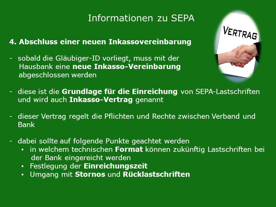 Informationen zu SEPA 4. Abschluss einer neuen Inkassovereinbarung -sobald die Gläubiger-ID vorliegt, muss mit der Hausbank eine neue Inkasso-Vereinba