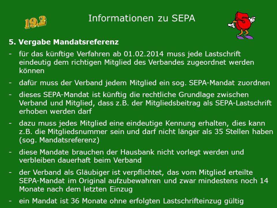 Informationen zu SEPA 5. Vergabe Mandatsreferenz -für das künftige Verfahren ab 01.02.2014 muss jede Lastschrift eindeutig dem richtigen Mitglied des