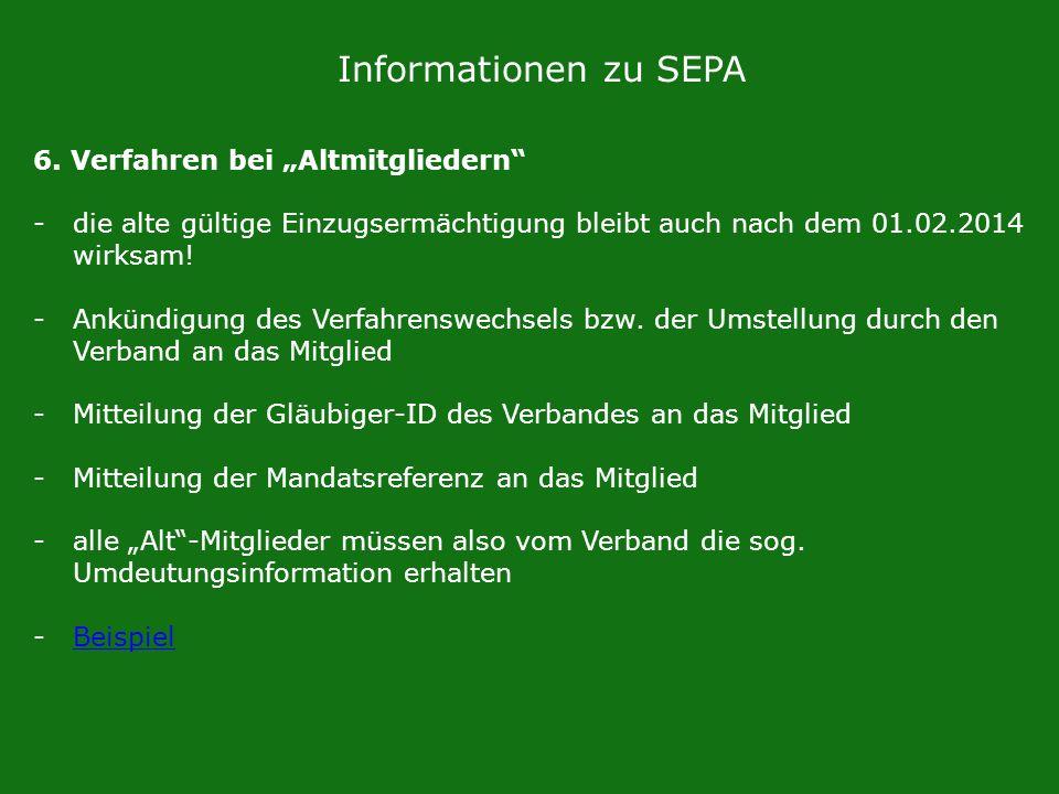 Informationen zu SEPA 6. Verfahren bei Altmitgliedern -die alte gültige Einzugsermächtigung bleibt auch nach dem 01.02.2014 wirksam! -Ankündigung des
