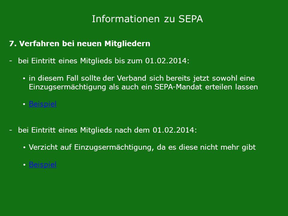 Informationen zu SEPA 7. Verfahren bei neuen Mitgliedern -bei Eintritt eines Mitglieds bis zum 01.02.2014: in diesem Fall sollte der Verband sich bere