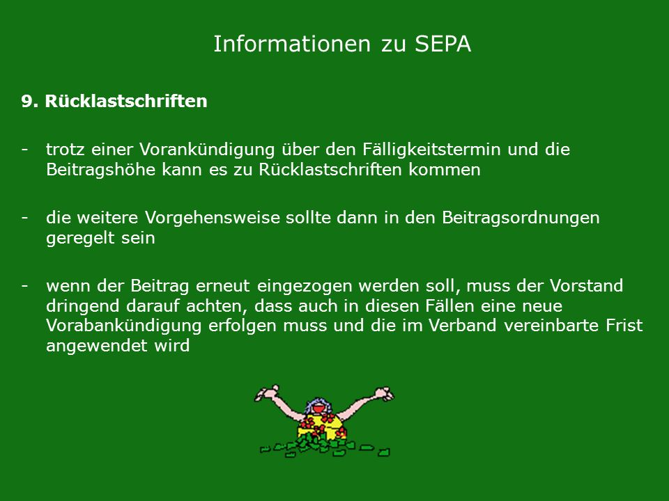 Informationen zu SEPA 9. Rücklastschriften -trotz einer Vorankündigung über den Fälligkeitstermin und die Beitragshöhe kann es zu Rücklastschriften ko