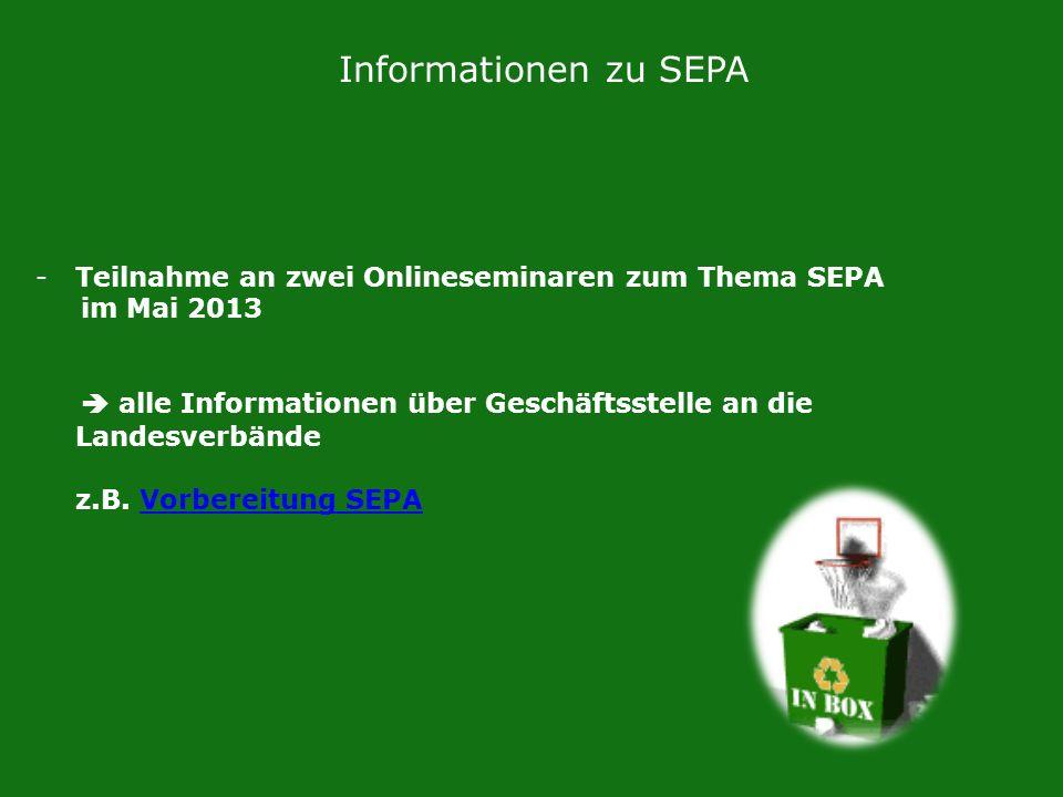 Informationen zu SEPA -Teilnahme an zwei Onlineseminaren zum Thema SEPA im Mai 2013 alle Informationen über Geschäftsstelle an die Landesverbände z.B.