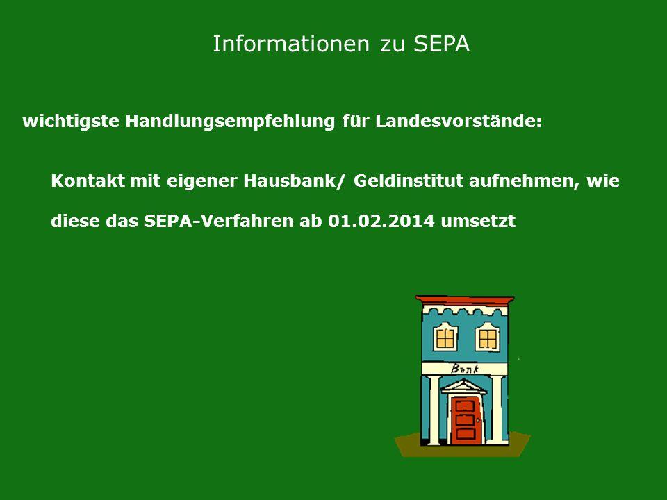 wichtigste Handlungsempfehlung für Landesvorstände: Kontakt mit eigener Hausbank/ Geldinstitut aufnehmen, wie diese das SEPA-Verfahren ab 01.02.2014 umsetzt