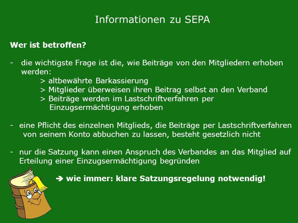 Informationen zu SEPA Wer ist betroffen? -die wichtigste Frage ist die, wie Beiträge von den Mitgliedern erhoben werden: > altbewährte Barkassierung >