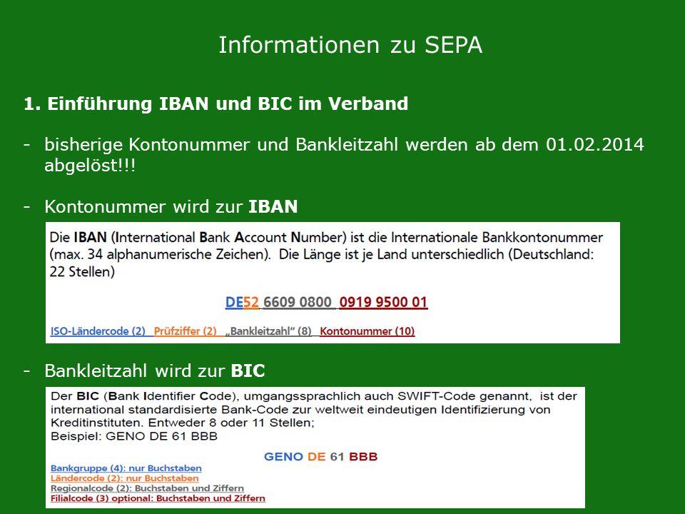 Informationen zu SEPA 1. Einführung IBAN und BIC im Verband -bisherige Kontonummer und Bankleitzahl werden ab dem 01.02.2014 abgelöst!!! -Kontonummer