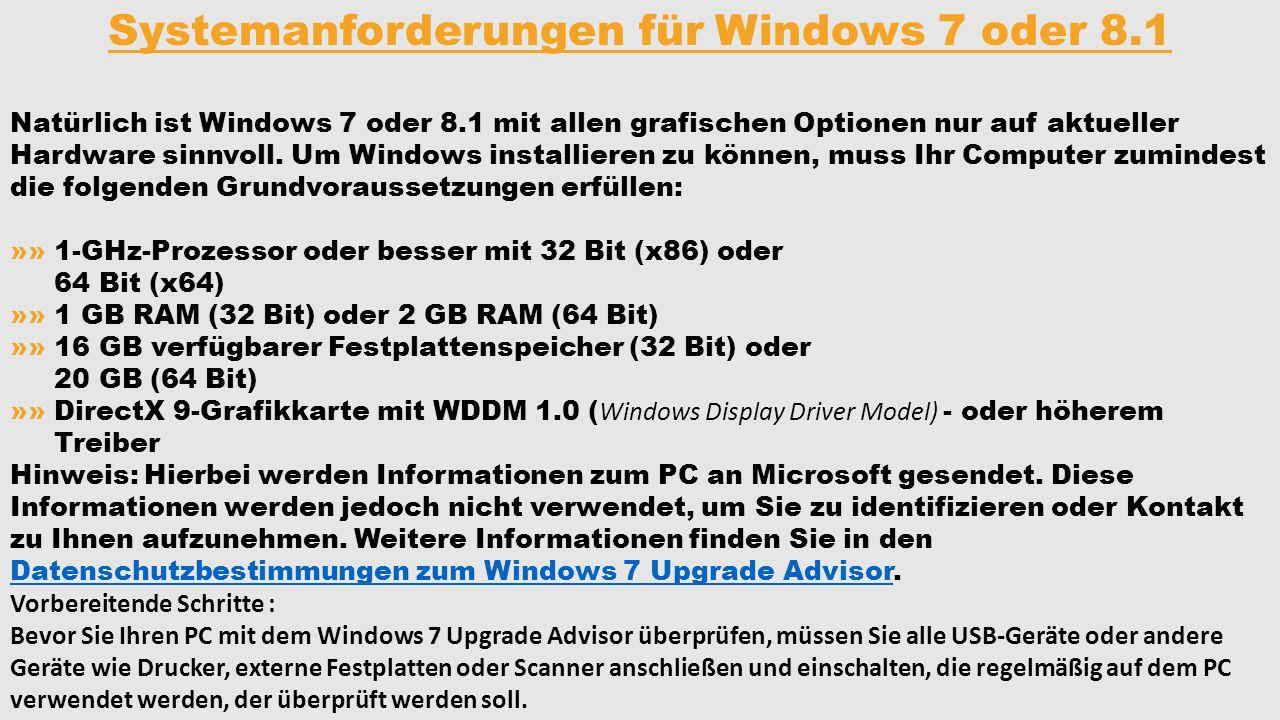 Systemanforderungen für Windows 7 oder 8.1 Natürlich ist Windows 7 oder 8.1 mit allen grafischen Optionen nur auf aktueller Hardware sinnvoll. Um Wind