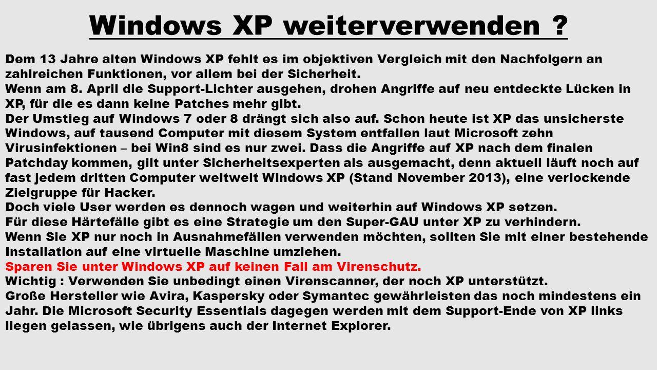 Windows XP weiterverwenden ? Dem 13 Jahre alten Windows XP fehlt es im objektiven Vergleich mit den Nachfolgern an zahlreichen Funktionen, vor allem b