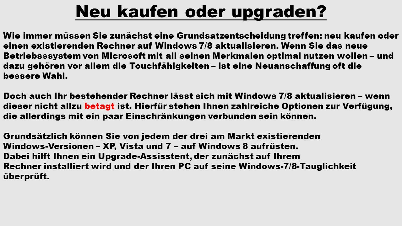 Neu kaufen oder upgraden? Wie immer müssen Sie zunächst eine Grundsatzentscheidung treffen: neu kaufen oder einen existierenden Rechner auf Windows 7/