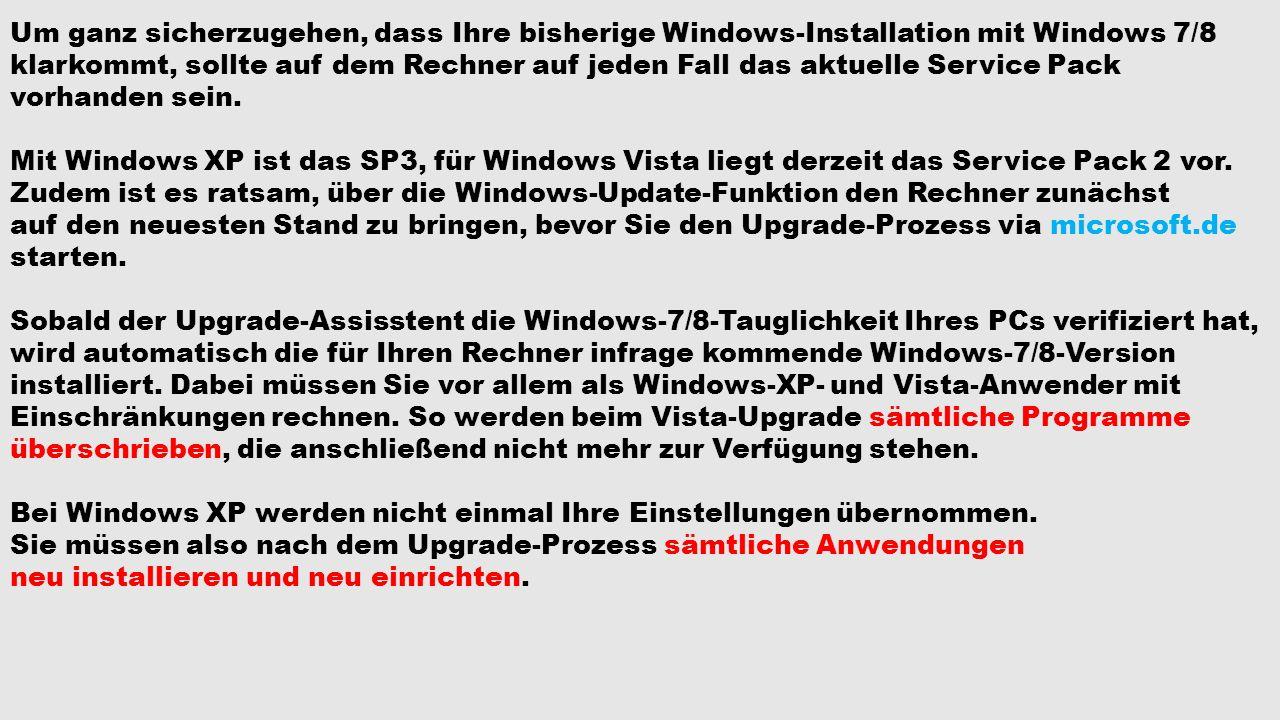 Um ganz sicherzugehen, dass Ihre bisherige Windows-Installation mit Windows 7/8 klarkommt, sollte auf dem Rechner auf jeden Fall das aktuelle Service