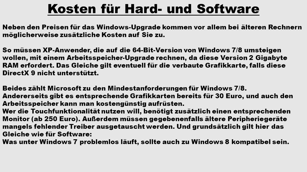 Kosten für Hard- und Software Neben den Preisen für das Windows-Upgrade kommen vor allem bei älteren Rechnern möglicherweise zusätzliche Kosten auf Si