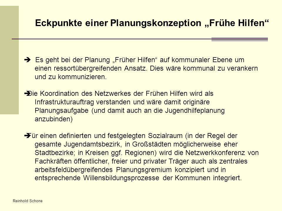 Reinhold Schone Eckpunkte einer Planungskonzeption Frühe Hilfen Es geht bei der Planung Früher Hilfen auf kommunaler Ebene um einen ressortübergreifen