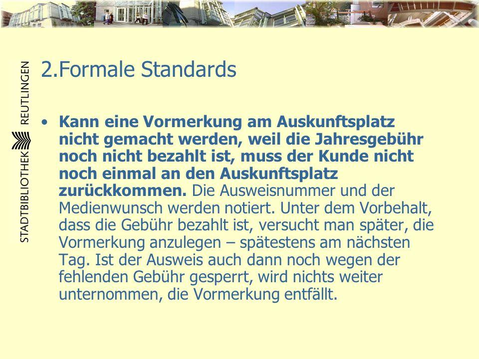 2.Formale Standards Kann eine Vormerkung am Auskunftsplatz nicht gemacht werden, weil die Jahresgebühr noch nicht bezahlt ist, muss der Kunde nicht no
