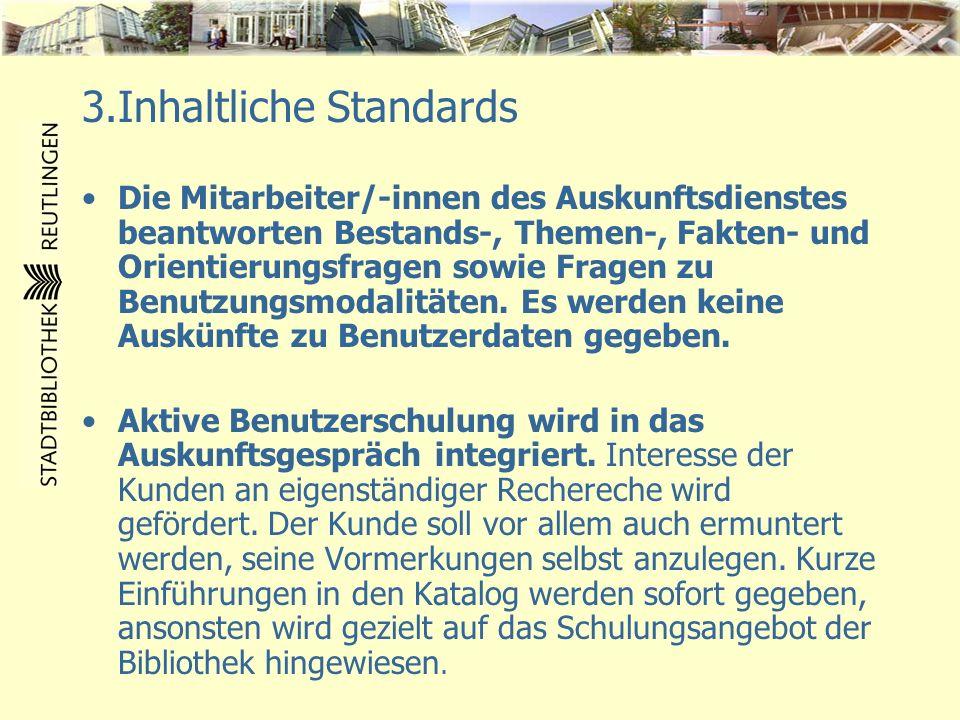 3.Inhaltliche Standards Die Mitarbeiter/-innen des Auskunftsdienstes beantworten Bestands-, Themen-, Fakten- und Orientierungsfragen sowie Fragen zu B