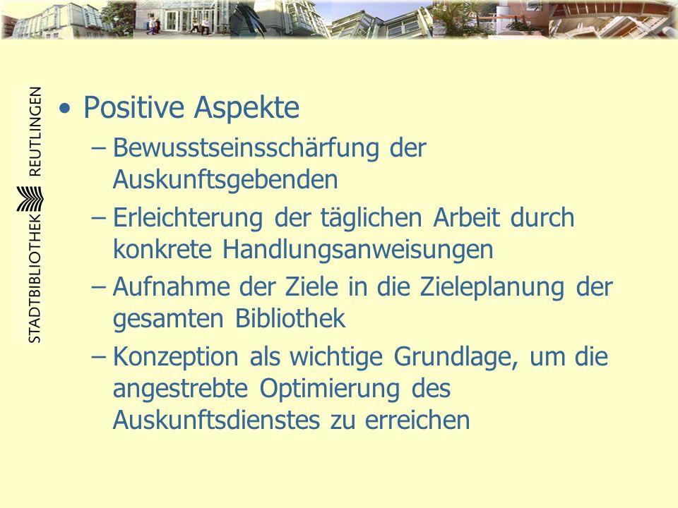 Positive Aspekte –Bewusstseinsschärfung der Auskunftsgebenden –Erleichterung der täglichen Arbeit durch konkrete Handlungsanweisungen –Aufnahme der Zi