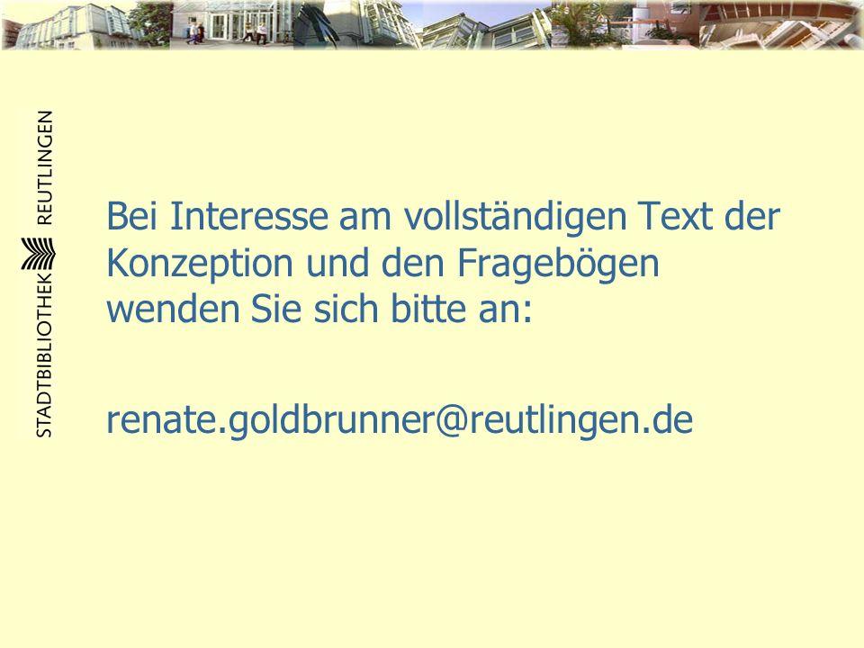Bei Interesse am vollständigen Text der Konzeption und den Fragebögen wenden Sie sich bitte an: renate.goldbrunner@reutlingen.de