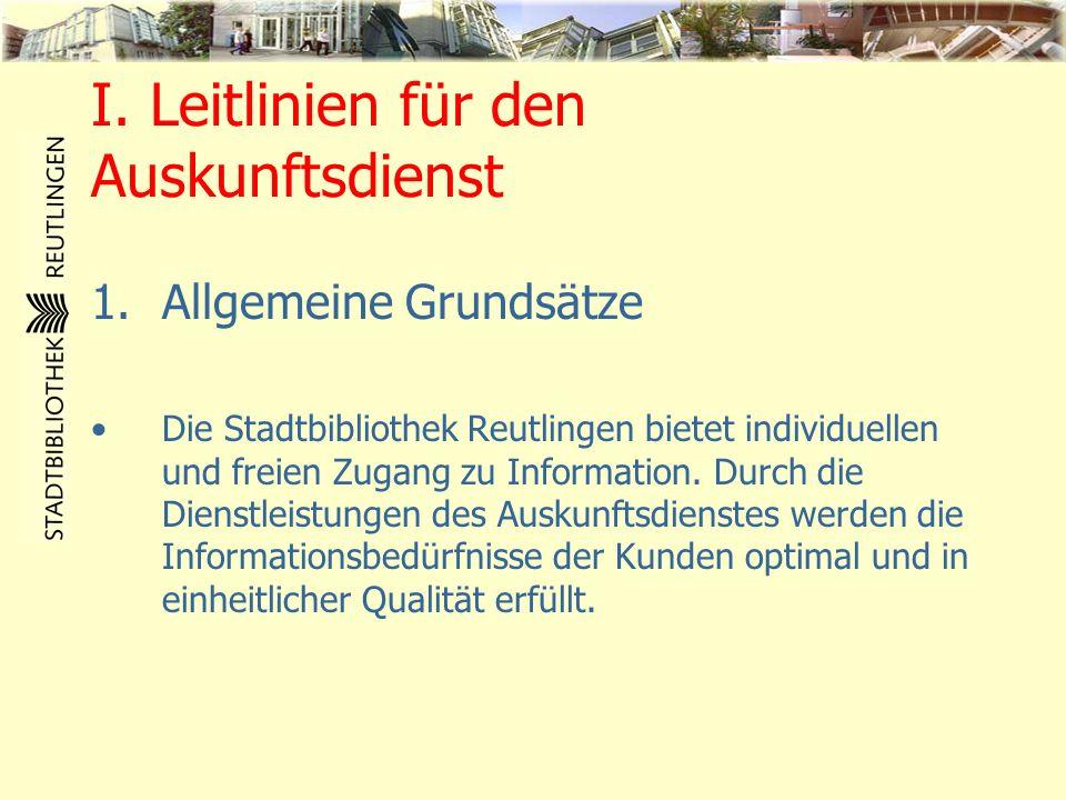 I. Leitlinien für den Auskunftsdienst 1.Allgemeine Grundsätze Die Stadtbibliothek Reutlingen bietet individuellen und freien Zugang zu Information. Du