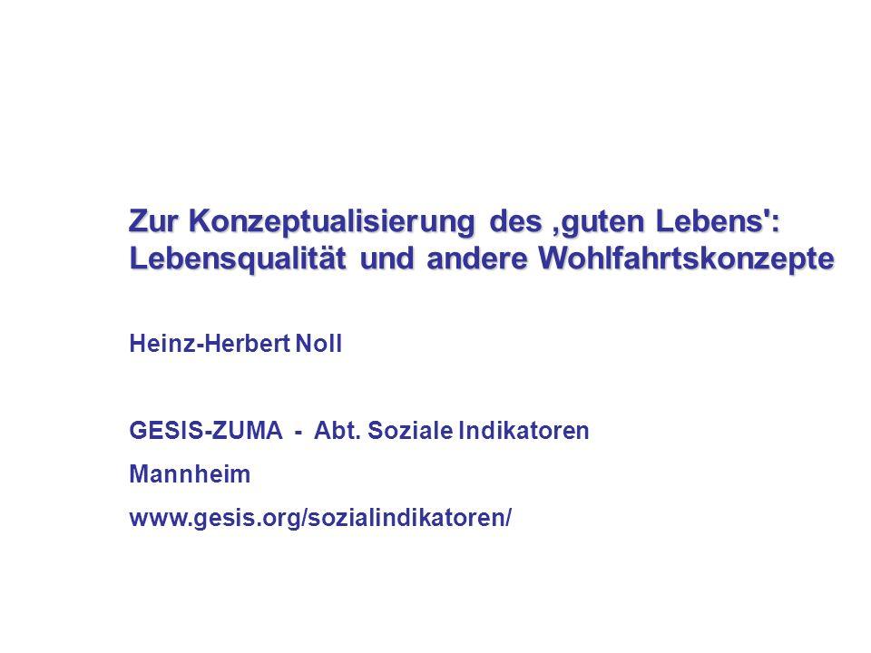 Zur Konzeptualisierung des guten Lebens': Lebensqualität und andere Wohlfahrtskonzepte Heinz-Herbert Noll GESIS-ZUMA - Abt. Soziale Indikatoren Mannhe