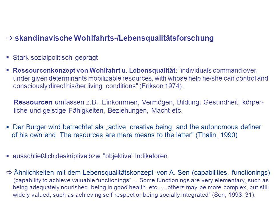 skandinavische Wohlfahrts-/Lebensqualitätsforschung Stark sozialpolitisch geprägt Ressourcenkonzept von Wohlfahrt u. Lebensqualität:
