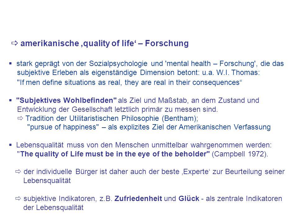 amerikanische quality of life – Forschung stark geprägt von der Sozialpsychologie und 'mental health – Forschung', die das subjektive Erleben als eige
