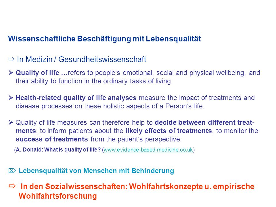 Wissenschaftliche Beschäftigung mit Lebensqualität In Medizin / Gesundheitswissenschaft Quality of life …refers to peoples emotional, social and physi