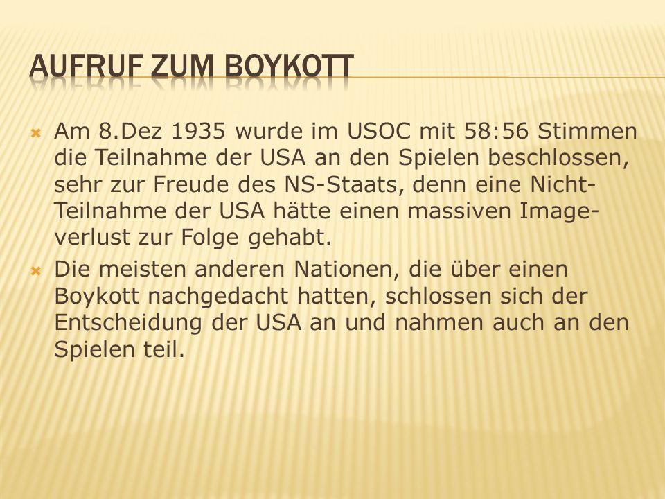 Am 8.Dez 1935 wurde im USOC mit 58:56 Stimmen die Teilnahme der USA an den Spielen beschlossen, sehr zur Freude des NS-Staats, denn eine Nicht- Teilnahme der USA hätte einen massiven Image- verlust zur Folge gehabt.