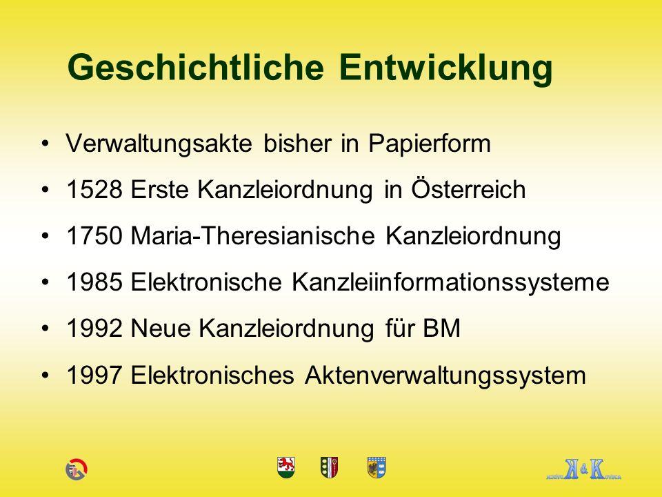 Verwaltungsakte bisher in Papierform 1528 Erste Kanzleiordnung in Österreich 1750 Maria-Theresianische Kanzleiordnung 1985 Elektronische Kanzleiinformationssysteme 1992 Neue Kanzleiordnung für BM 1997 Elektronisches Aktenverwaltungssystem Geschichtliche Entwicklung