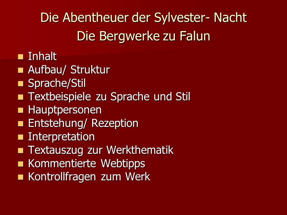 Die Abentheuer der Sylvester- Nacht Die Bergwerke zu Falun Inhalt Inhalt Aufbau/ Struktur Aufbau/ Struktur Sprache/Stil Sprache/Stil Textbeispiele zu