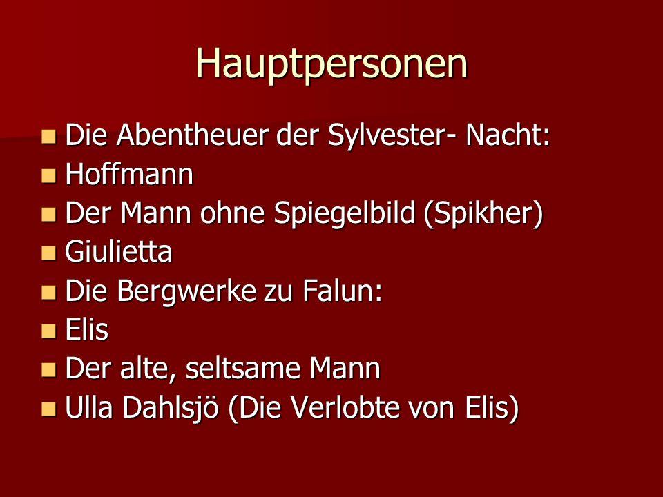 Hauptpersonen Die Abentheuer der Sylvester- Nacht: Die Abentheuer der Sylvester- Nacht: Hoffmann Hoffmann Der Mann ohne Spiegelbild (Spikher) Der Mann