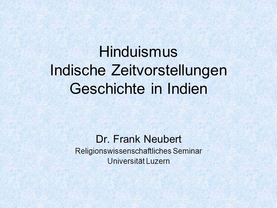 Hinduismus Indische Zeitvorstellungen Geschichte in Indien Dr. Frank Neubert Religionswissenschaftliches Seminar Universität Luzern