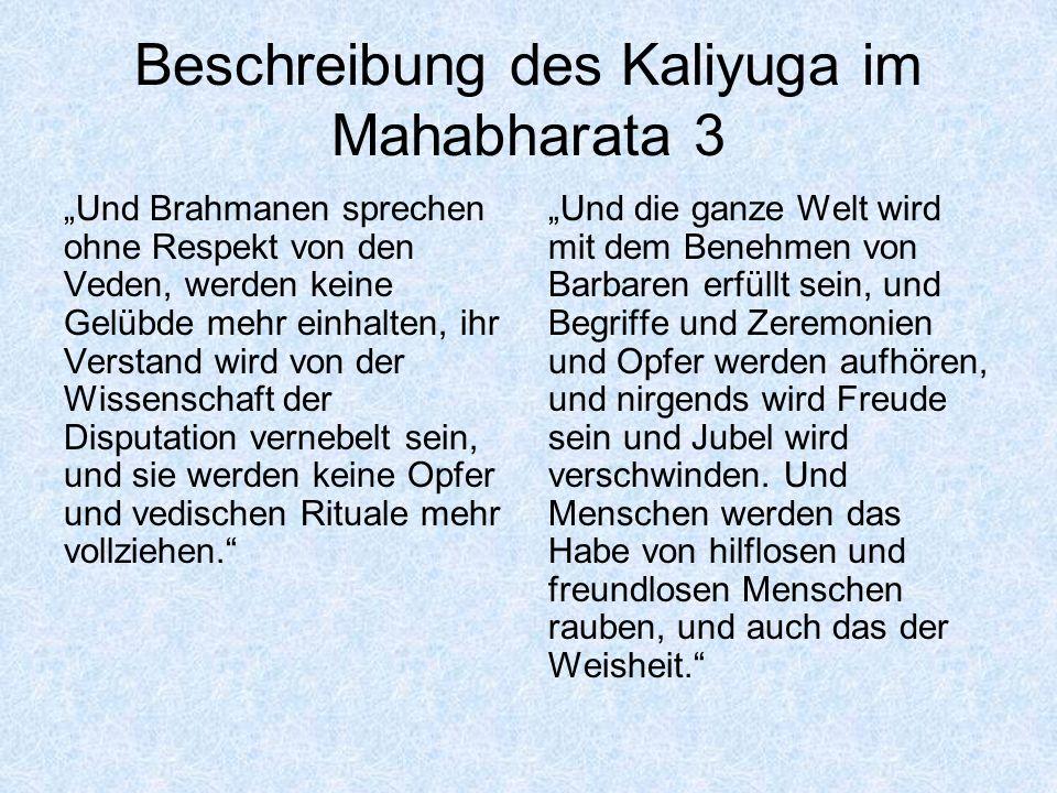 Beschreibung des Kaliyuga im Mahabharata 3 Und Brahmanen sprechen ohne Respekt von den Veden, werden keine Gelübde mehr einhalten, ihr Verstand wird v