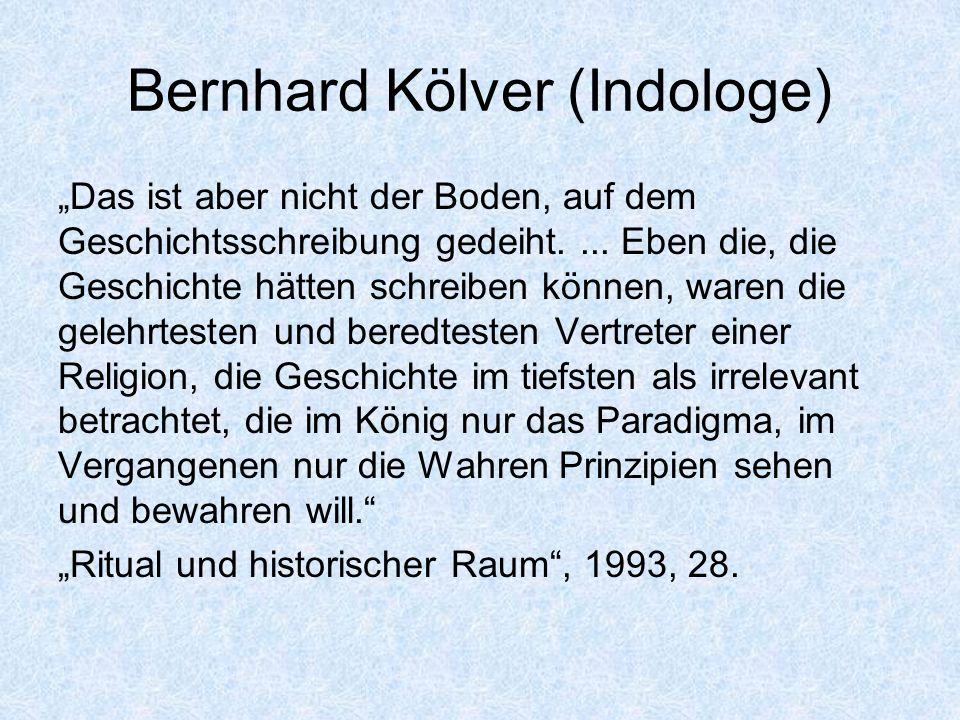 Bernhard Kölver (Indologe) Das ist aber nicht der Boden, auf dem Geschichtsschreibung gedeiht.... Eben die, die Geschichte hätten schreiben können, wa