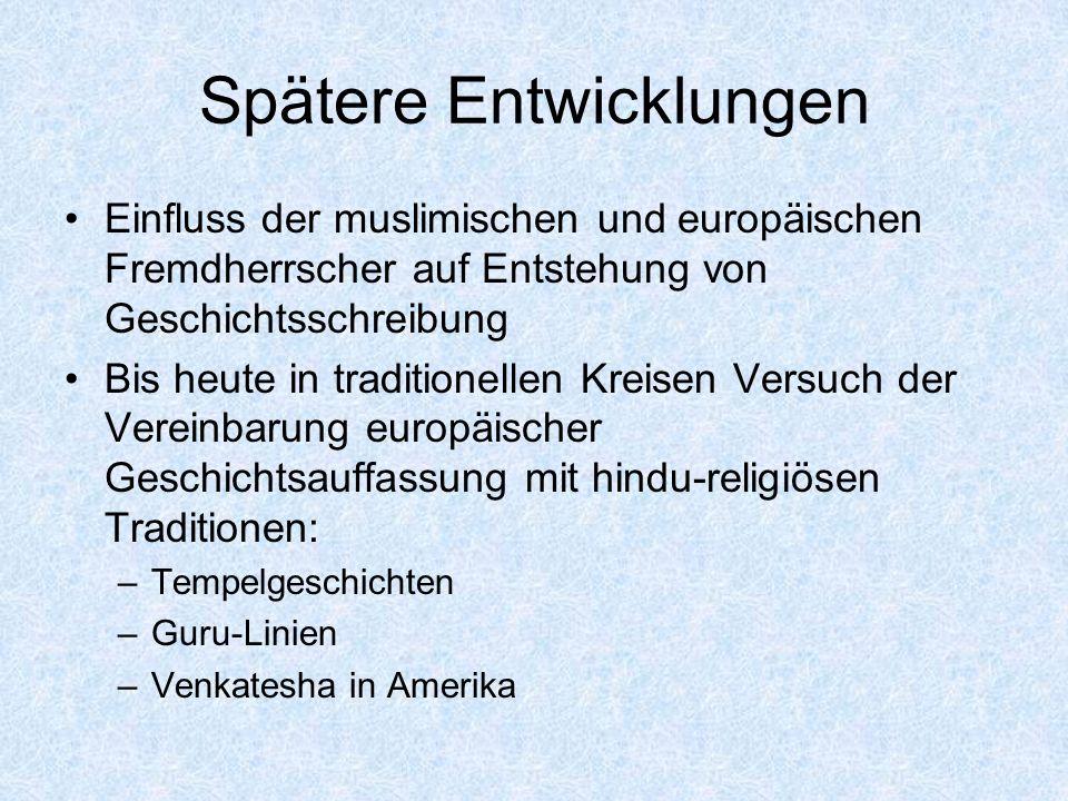 Spätere Entwicklungen Einfluss der muslimischen und europäischen Fremdherrscher auf Entstehung von Geschichtsschreibung Bis heute in traditionellen Kr