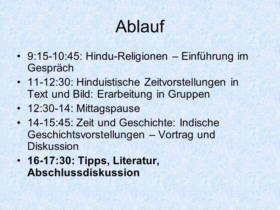 Ablauf 9:15-10:45: Hindu-Religionen – Einführung im Gespräch 11-12:30: Hinduistische Zeitvorstellungen in Text und Bild: Erarbeitung in Gruppen 12:30-