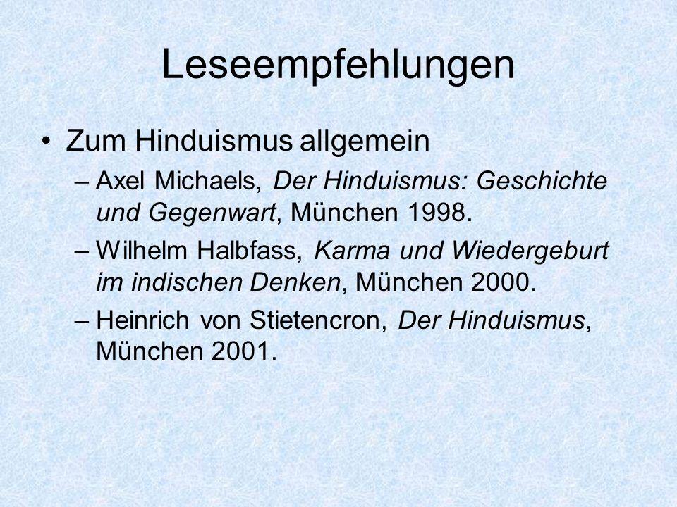 Leseempfehlungen Zum Hinduismus allgemein –Axel Michaels, Der Hinduismus: Geschichte und Gegenwart, München 1998. –Wilhelm Halbfass, Karma und Wiederg