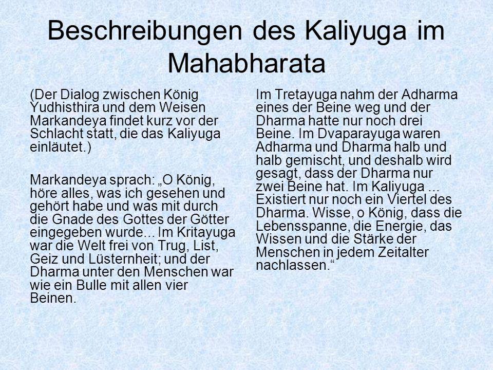 Beschreibungen des Kaliyuga im Mahabharata (Der Dialog zwischen König Yudhisthira und dem Weisen Markandeya findet kurz vor der Schlacht statt, die da