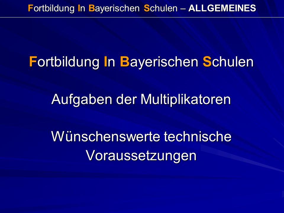 Fortbildung In Bayerischen Schulen – ALLGEMEINES Fortbildung In Bayerischen Schulen Aufgaben der Multiplikatoren Wünschenswerte technische Voraussetzu