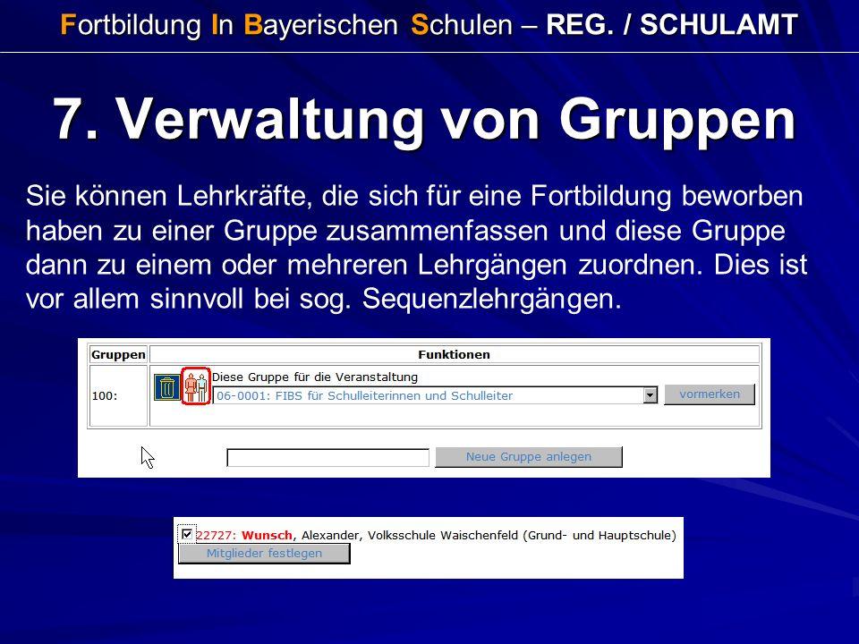 Fortbildung In Bayerischen Schulen – REG. / SCHULAMT 7. Verwaltung von Gruppen Sie können Lehrkräfte, die sich für eine Fortbildung beworben haben zu