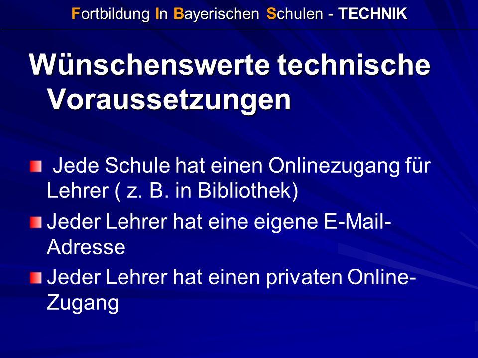 Fortbildung In Bayerischen Schulen - TECHNIK Wünschenswerte technische Voraussetzungen Jede Schule hat einen Onlinezugang für Lehrer ( z. B. in Biblio